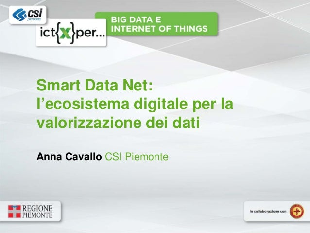 Smart Data Net: l'ecosistema digitale per la valorizzazione dei dati Anna Cavallo CSI Piemonte