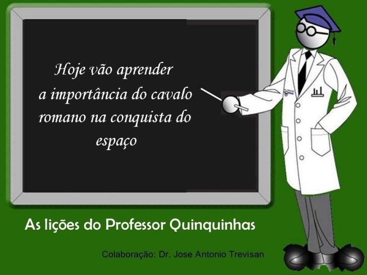 As lições do Professor Quinquinhas Colaboração: Dr. Jose Antonio Trevisan