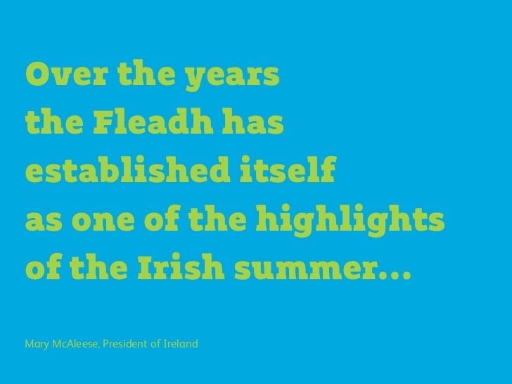 Over the yearsthe Fleadh hasestablished itselfas one of the highlightsof the Irish summer...Mary McAleese, President of Ir...
