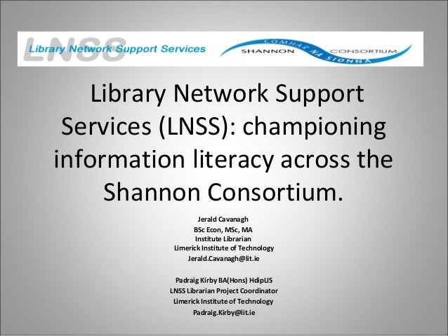 Library Network Support Services (LNSS): championing information literacy across the Shannon Consortium. Jerald Cavanagh B...