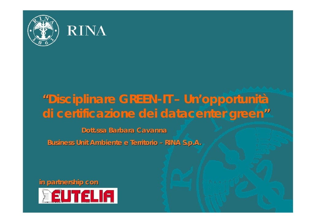 """Disciplinare GREEN-IT – Un'opportunità di certificazione dei datacenter green""             Dott.ssa Barbara Cavanna   Bus..."
