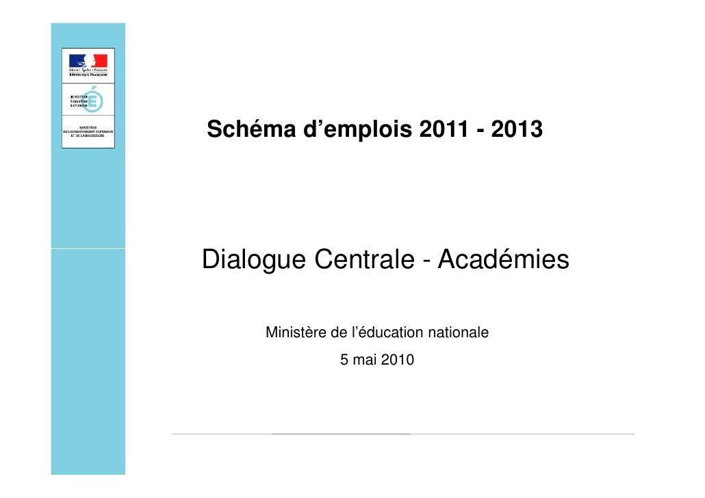 Schéma d'emplois 2011 - 2013     Dialogue Centrale - Académies       Ministère de l'éducation nationale                 5 ...