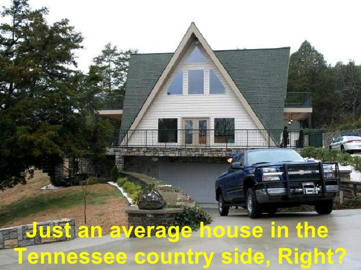 Just an average house in the  Tennessee country side, Right?
