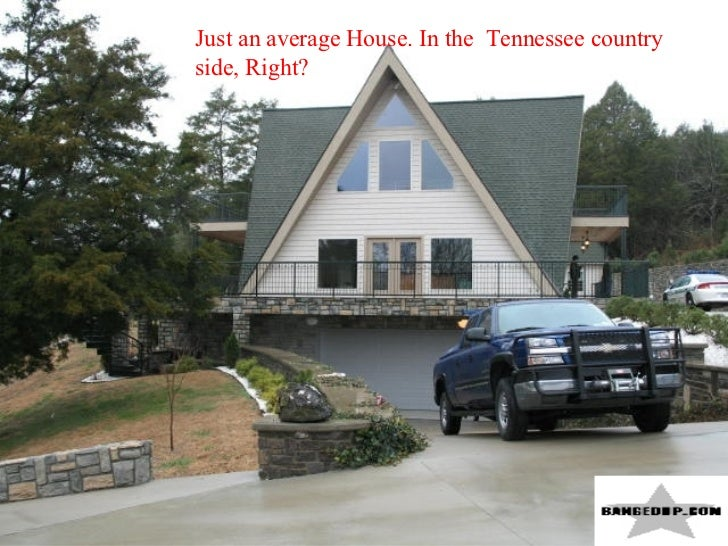 Just an average House. In the  Tennessee country side, Right?