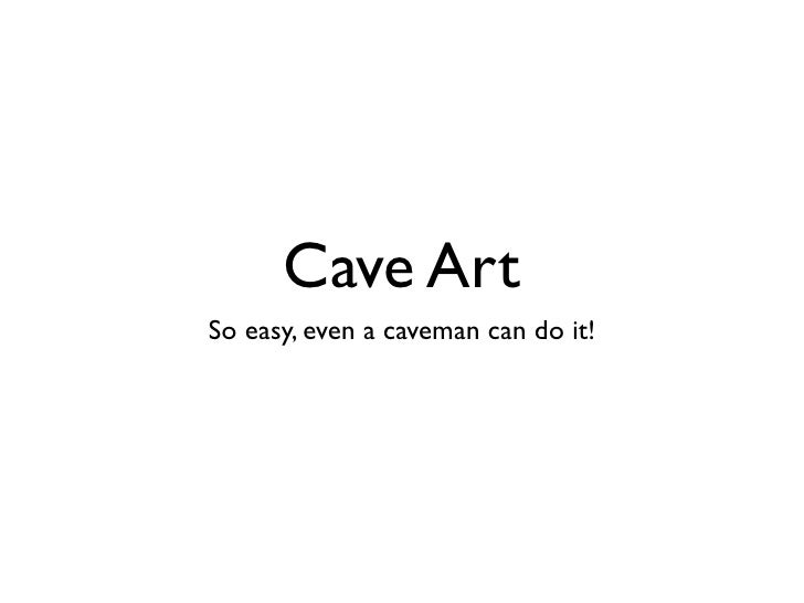 Cave Art So easy, even a caveman can do it!