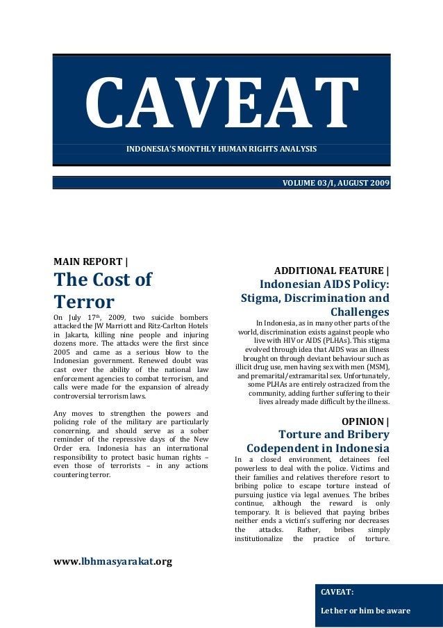 CAVEAT INDONESIA'S MONTHLY HUMAN RIGHTS ANALYSIS  VOLUME 03/I, AUGUST 2009  MAIN REPORT |  The Cost of Terror On July 17th...
