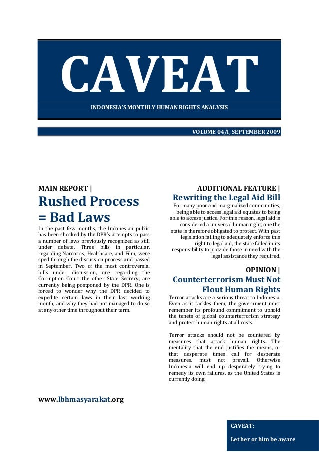 CAVEAT INDONESIA'S MONTHLY HUMAN RIGHTS ANALYSIS  VOLUME 04/I, SEPTEMBER 2009  MAIN REPORT    Rushed Process = Bad Laws In...