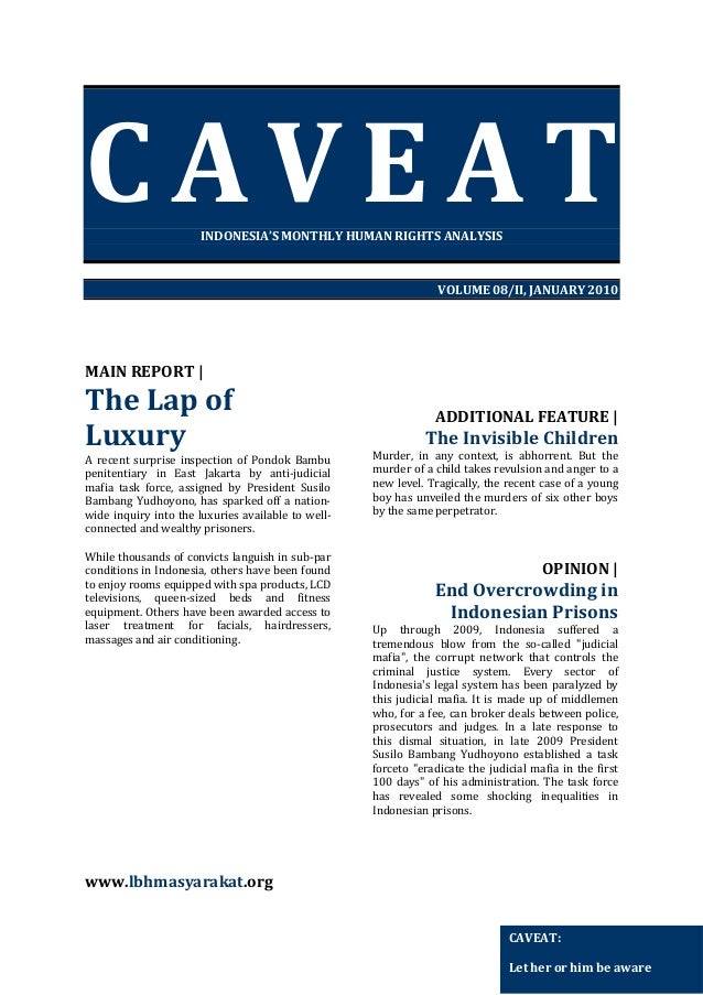 CAVEAT INDONESIA'S MONTHLY HUMAN RIGHTS ANALYSIS  VOLUME 08/II, JANUARY 2010  MAIN REPORT |  The Lap of Luxury A recent su...