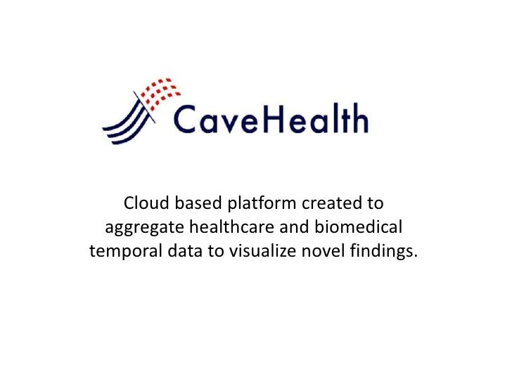 Cloud based platform created to  aggregate healthcare and biomedicaltemporal data to visualize novel findings.