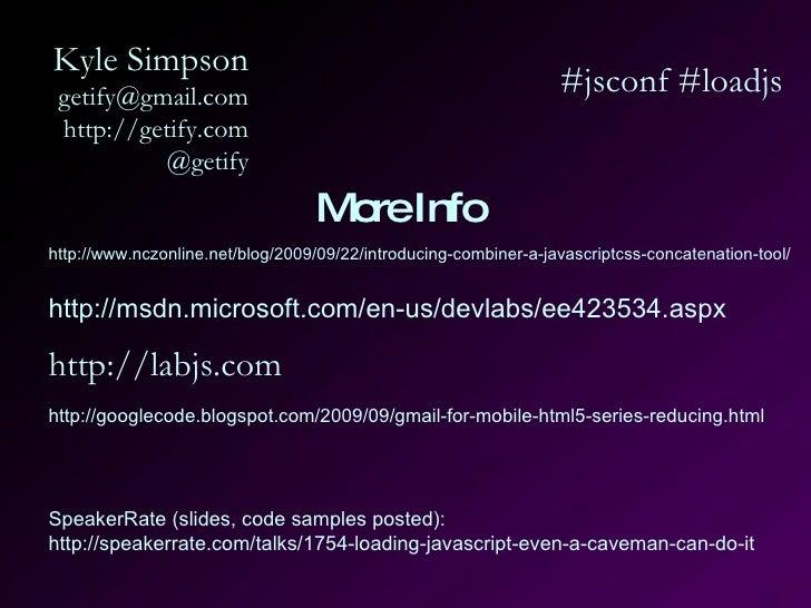 Kyle Simpson [email_address] http://getify.com @getify #jsconf #loadjs More Info http://labjs.com http://msdn.microsoft.co...