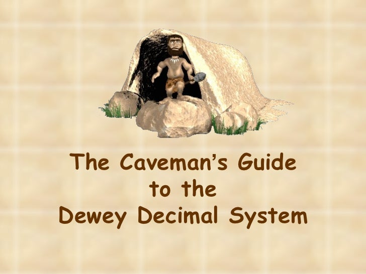 The Caveman's Guide       to theDewey Decimal System