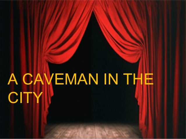 A CAVEMAN IN THECITY