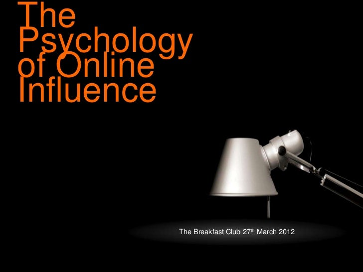 ThePsychologyof OnlineInfluence         The Breakfast Club 27th March 2012