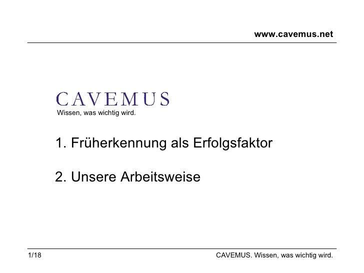 www.cavemus.net CAVEMUS. Wissen, was wichtig wird. Wissen, was wichtig wird. 1. Früherkennung als Erfolgsfaktor 2. Unsere ...