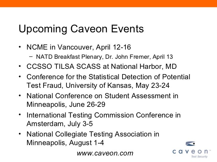 Upcoming Caveon Events• NCME in Vancouver, April 12-16   – NATD Breakfast Plenary, Dr. John Fremer, April 13• CCSSO TILSA ...