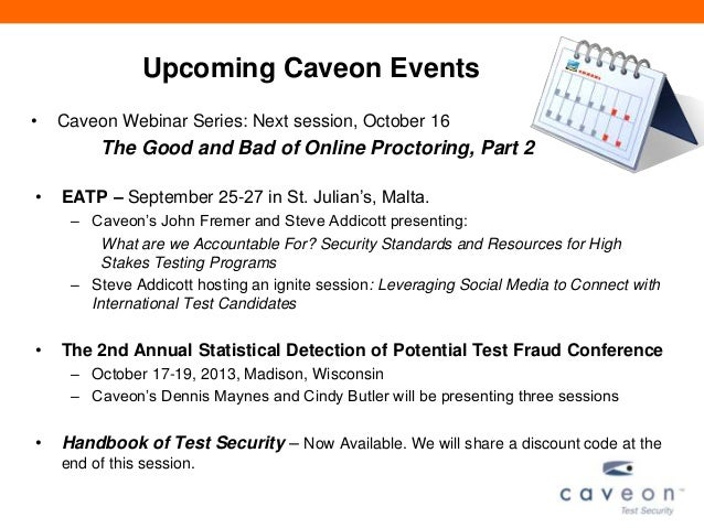 Upcoming Caveon Events • Caveon Webinar Series: Next session, October 16 The Good and Bad of Online Proctoring, Part 2 • E...