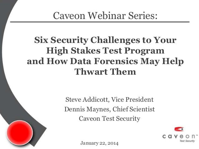 Caveon Webinar Series: Six Security Challenges to Your High Stakes Test Program and How Data Forensics May Help Thwart The...