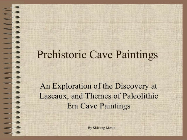 Prehistoric Cave PaintingsAn Exploration of the Discovery atLascaux, and Themes of PaleolithicEra Cave PaintingsBy Shivang...