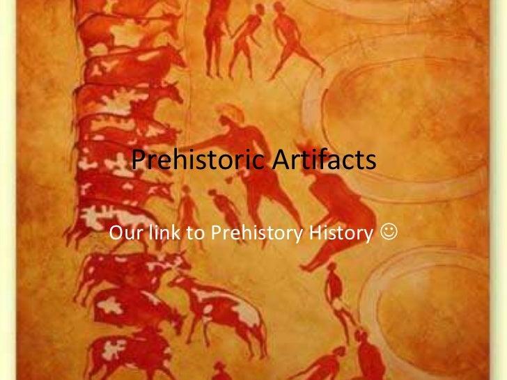 Prehistoric ArtifactsOur link to Prehistory History 