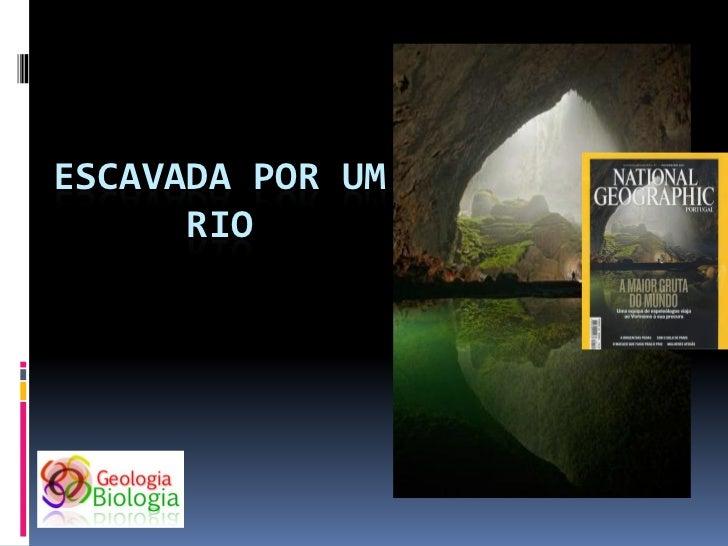 ESCAVADA POR UM      RIO