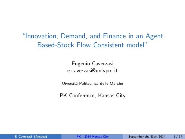 "Innovation, Demand, and Finance in an Agent  Based-Stock Flow Consistent model""  Eugenio Caverzasi  e.caverzasi@univpm.it ..."