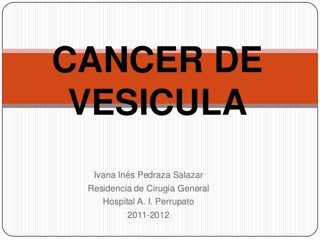 Ivana Inés Pedraza SalazarResidencia de Cirugía GeneralHospital A. I. Perrupato2011-2012CANCER DEVESICULA