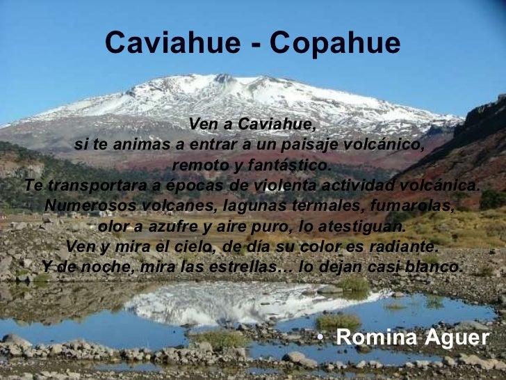 <ul><li>Romina Aguer </li></ul>Caviahue - Copahue Ven a Caviahue, si te animas a entrar a un paisaje volcánico,  remoto y ...