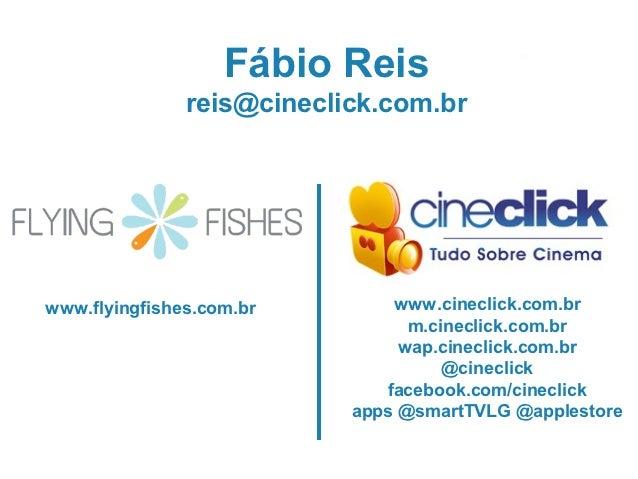 Fábio Reis               reis@cineclick.com.brwww.flyingfishes.com.br        www.cineclick.com.br                         ...