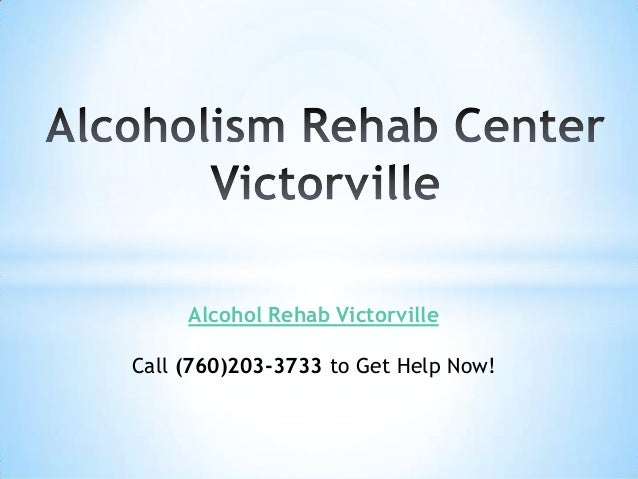 Alcohol Rehab Victorville Call (760)203-3733 to Get Help Now!