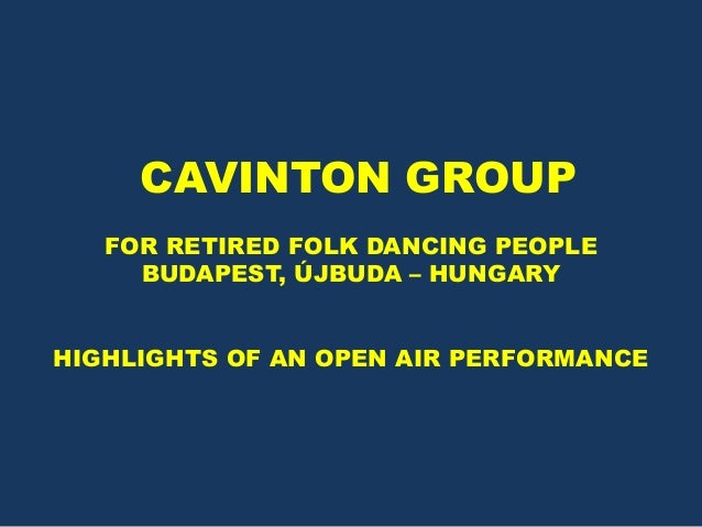 CAVINTON GROUP FOR RETIRED FOLK DANCING PEOPLE BUDAPEST, ÚJBUDA – HUNGARY HIGHLIGHTS OF AN OPEN AIR PERFORMANCE