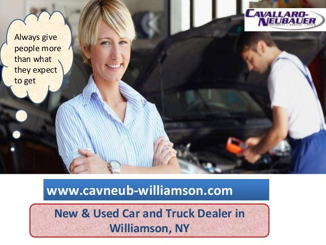 New & Used Car and Truck Dealer in Williamson, NY Always give people more than what they expect to get www.cavneub-william...