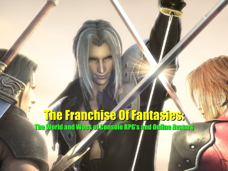 The Franchise Of Fantasies: The World and Woes of Console RPG's and Online Avatars