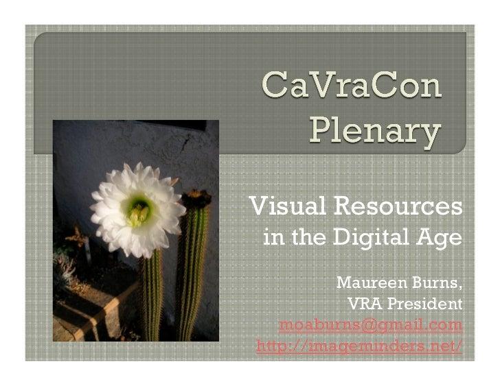Visual Resources in the Digital Age          Maureen Burns,           VRA President   moaburns@gmail.comhttp://imageminder...