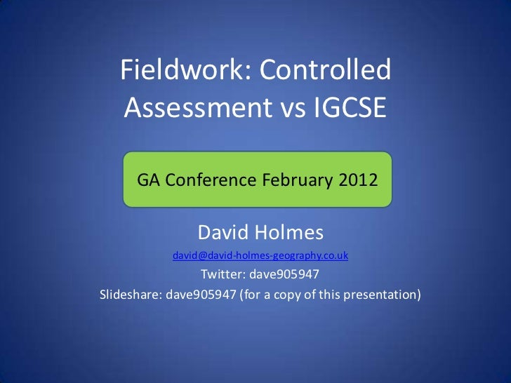 Fieldwork: Controlled   Assessment vs IGCSE      GA Conference February 2012                David Holmes            david@...