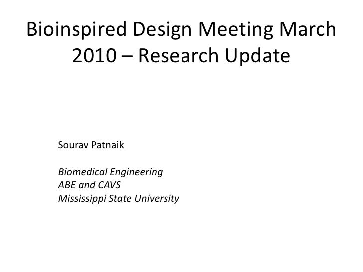 Bioinspired Design Meeting March 2010 – Research Update <br />SouravPatnaik<br />Biomedical Engineering<br />ABE and CAVS<...