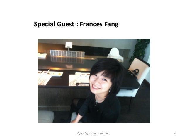 CyberAgent Ventures, Inc. 4Special Guest : Frances Fang
