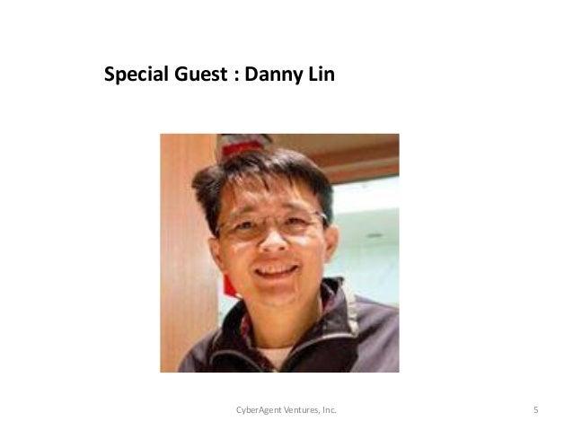 CyberAgent Ventures, Inc. 5Special Guest : Danny Lin