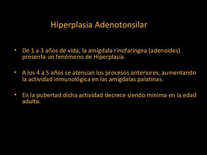 <ul><li>De 1 a 3 años de vida, la amígdala rinofaringea (adenoides) presenta un fenómeno de Hiperplasia. </li></ul><ul><li...