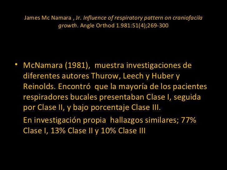 James Mc Namara , Jr . Influence of respiratory pattern on craniofacila growth . Angle Orthod 1.981:51(4);269-300 <ul><li>...