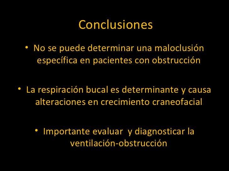 Conclusiones <ul><li>No se puede determinar una maloclusión específica en pacientes con obstrucción </li></ul><ul><li>La r...