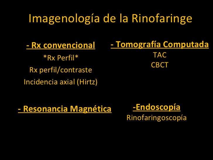 Imagenología de la Rinofaringe - Rx convencional *Rx Perfil* Rx perfil/contraste Incidencia axial (Hirtz) - Tomografía Com...