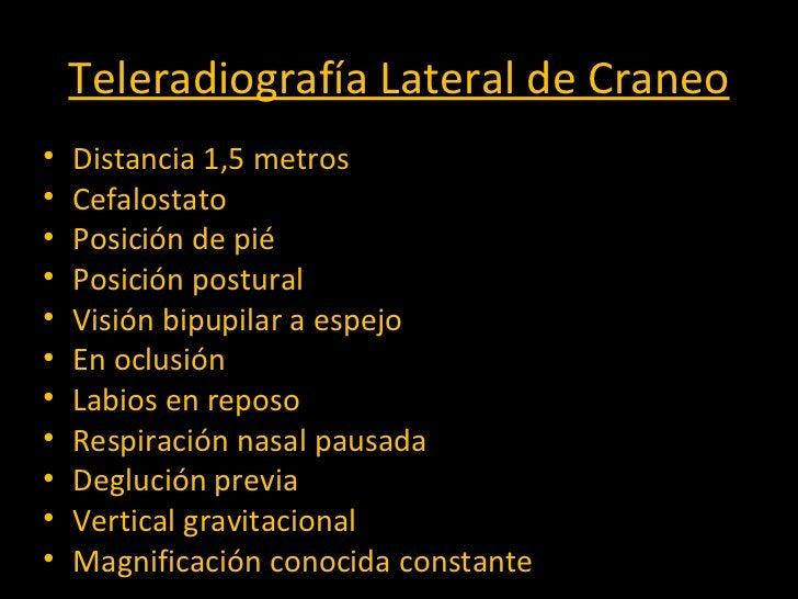 Teleradiografía Lateral de Craneo <ul><li>Distancia 1,5 metros </li></ul><ul><li>Cefalostato </li></ul><ul><li>Posición de...