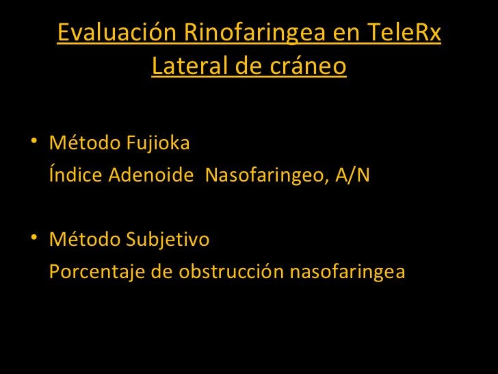 Evaluación Rinofaringea en TeleRx Lateral de cráneo <ul><li>Método Fujioka </li></ul><ul><li>Índice Adenoide  Nasofaringeo...