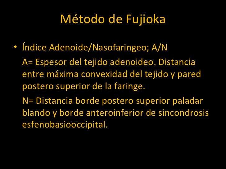Método de Fujioka <ul><li>Índice Adenoide/Nasofaringeo; A/N </li></ul><ul><li>A= Espesor del tejido adenoideo. Distancia e...