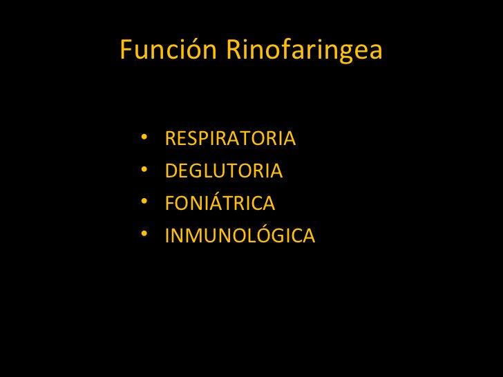 Función Rinofaringea <ul><li>RESPIRATORIA </li></ul><ul><li>DEGLUTORIA </li></ul><ul><li>FONIÁTRICA </li></ul><ul><li>INMU...