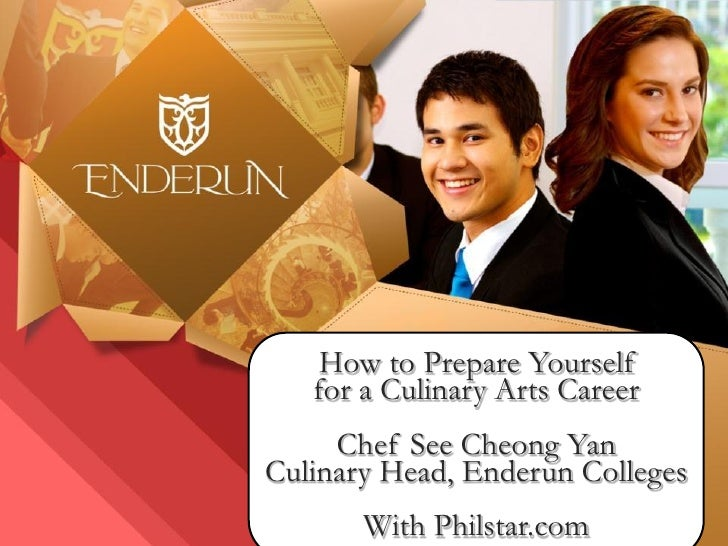 How to Prepare Yourself   for a Culinary Arts Career     Chef See Cheong YanCulinary Head, Enderun Colleges       With Phi...