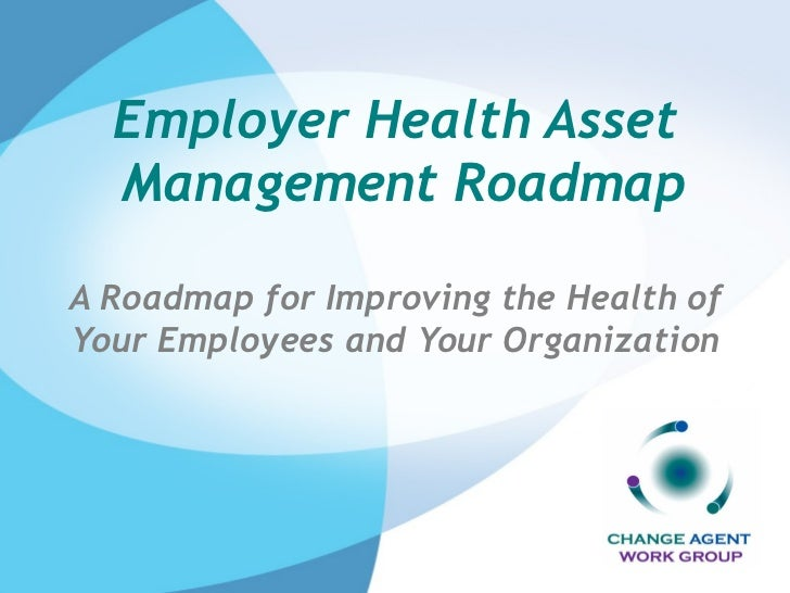 Employer Health Asset  Management Roadmap A Roadmap for Improving the Health of Your Employees and Your Organization