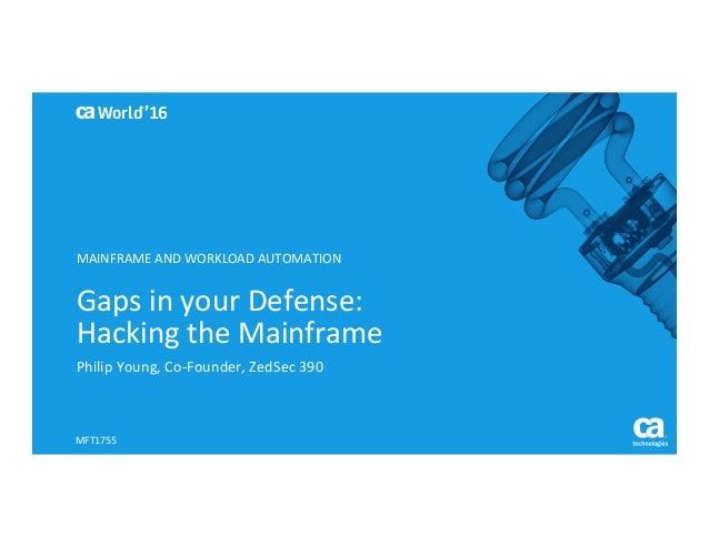 World® '16 GapsinyourDefense: HackingtheMainframe PhilipYoung,Co-Founder,ZedSec390 MFT1755 MAINFRAMEANDWORK...