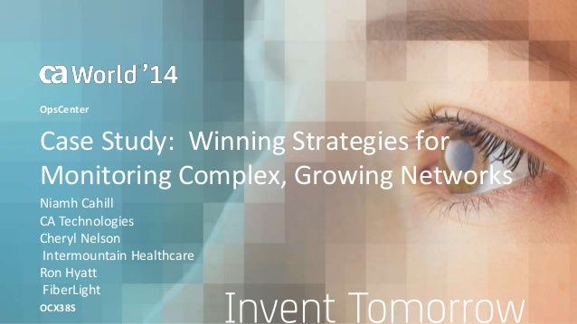Case Study: Winning Strategies for Monitoring Complex, Growing Networks Niamh Cahill OCX38S OpsCenter CA Technologies Cher...