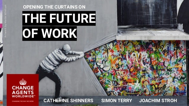 1 THE FUTURE OF WORK CATHERINE SHINNERS SIMON TERRY JOACHIM STROH ArtworkbyMartinWhatson OPENING THE CURTAINS ON